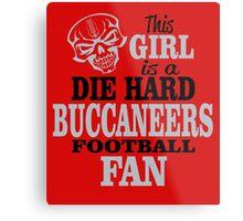This Girl Is A Die Hard Buccaneers Football Fan. Metal Print