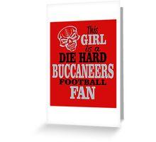 This Girl Is A Die Hard Buccaneers Football Fan. Greeting Card
