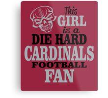 This Girl Is A Die Hard Cardinals Football Fan. Metal Print