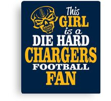 This Girl Is A Die Hard Chargers Football Fan. Canvas Print