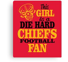 This Girl Is A Die Hard Chiefs Football Fan. Canvas Print