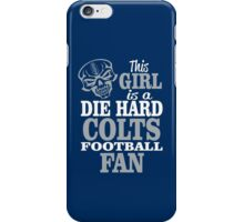 This Girl Is A Die Hard Colts Football Fan. iPhone Case/Skin