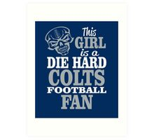 This Girl Is A Die Hard Colts Football Fan. Art Print