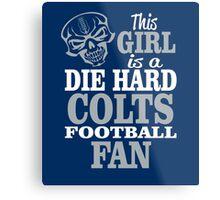 This Girl Is A Die Hard Colts Football Fan. Metal Print