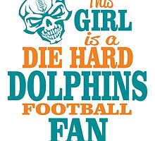 This Girl Is A Die Hard Dolphins Football Fan. by sports-tees