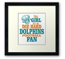 This Girl Is A Die Hard Dolphins Football Fan. Framed Print