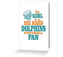 This Girl Is A Die Hard Dolphins Football Fan. Greeting Card
