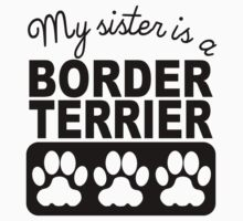 My Sister Is A Border Terrier Kids Clothes