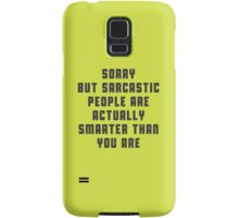 Sorry, but sarcastic people are actually smarter than you are Samsung Galaxy Case/Skin