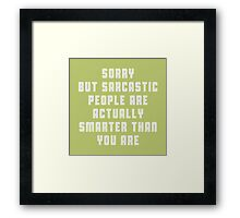 Sorry, but sarcastic people are actually smarter than you are Framed Print