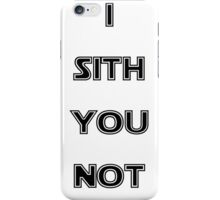 I sith you not iPhone Case/Skin
