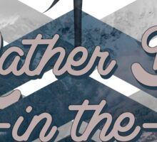 Rather be in the mountains Sticker