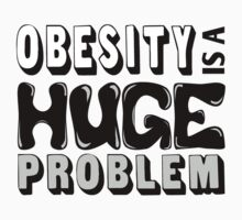 Obesity Is A Huge Problem by waywardtees