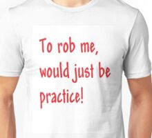 To Rob Me T Unisex T-Shirt