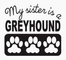 My Sister Is A Greyhound One Piece - Short Sleeve