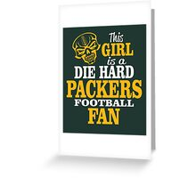 This Girl Is A Die Hard Packers Football Fan. Greeting Card