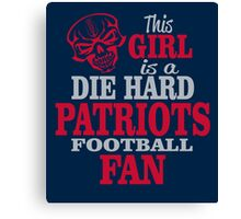 This Girl Is A Die Hard Patriots Football Fan. Canvas Print