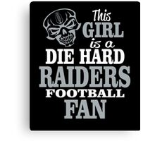 This Girl Is A Die Hard Raiders Football Fan. Canvas Print