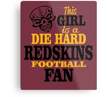 This Girl Is A Die Hard Redskins Football Fan. Metal Print