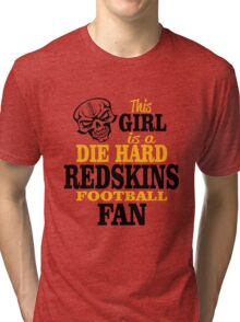 This Girl Is A Die Hard Redskins Football Fan. Tri-blend T-Shirt