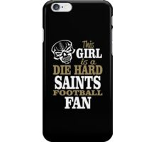 This Girl Is A Die Hard Saints Football Fan. iPhone Case/Skin