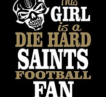 This Girl Is A Die Hard Saints Football Fan. by sports-tees
