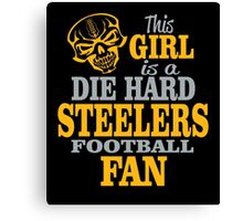 This Girl Is A Die Hard Steelers Football Fan. Canvas Print