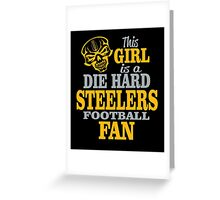 This Girl Is A Die Hard Steelers Football Fan. Greeting Card