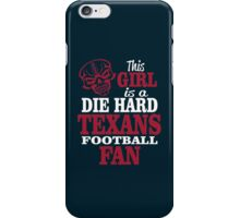 This Girl Is A Die Hard Texans Football Fan. iPhone Case/Skin