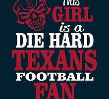 This Girl Is A Die Hard Texans Football Fan. by sports-tees