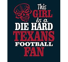 This Girl Is A Die Hard Texans Football Fan. Photographic Print