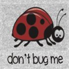 Don't bug me by Melissa Ellen