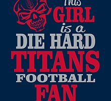 This Girl Is A Die Hard Titans Football Fan. by sports-tees