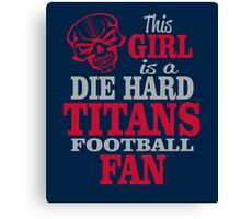 This Girl Is A Die Hard Titans Football Fan. Canvas Print
