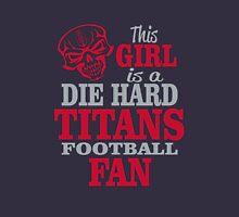 This Girl Is A Die Hard Titans Football Fan. Unisex T-Shirt