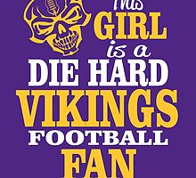 This Girl Is A Die Hard Vikings Football Fan. by sports-tees