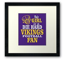 This Girl Is A Die Hard Vikings Football Fan. Framed Print