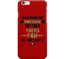 I Hate Being This Awesome. But I'M A 49ers Fan So I Can't Help It. iPhone Case/Skin