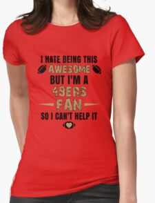 I Hate Being This Awesome. But I'M A 49ers Fan So I Can't Help It. Womens Fitted T-Shirt