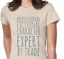 professional fictional character expert by trade Womens Fitted T-Shirt