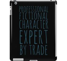 professional fictional character expert by trade iPad Case/Skin