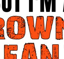 I Hate Being This Awesome. But I'M A Browns Fan So I Can't Help It. Sticker