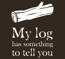 My log has something to tell you by severodan