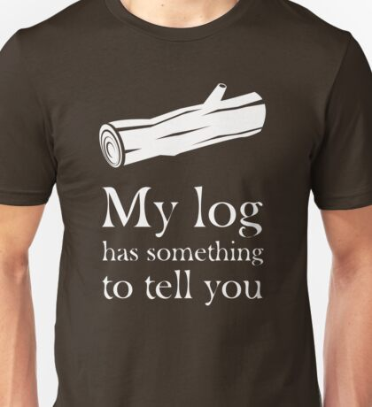 My log has something to tell you Unisex T-Shirt