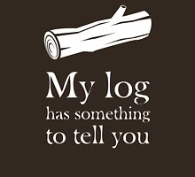 My log has something to tell you Unisex T-Shirt