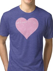 Get In Here Love Heart Tri-blend T-Shirt