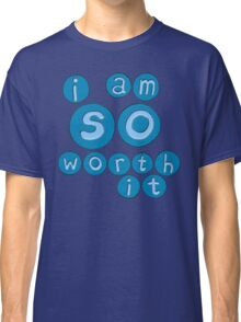 Worth It Classic T-Shirt