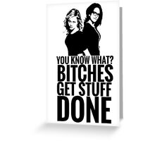 "Amy Poehler & Tina Fey - ""Bitches Get Stuff Done"" Greeting Card"