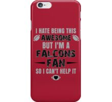 I Hate Being This Awesome. But I'M A Falcons Fan So I Can't Help It. iPhone Case/Skin