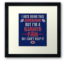 I Hate Being This Awesome. But I'M A Giants Fan So I Can't Help It. Framed Print